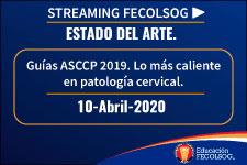 Guías ASCCP 2019. Lo más caliente en patología cervical
